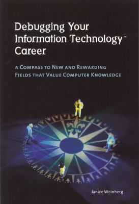 Debugging Your Information Technology Career: A Compass to New and Rewarding Fields That Value Computer Knowledge 9780979333705