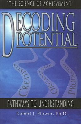 Decoding Potential: The Science of Achievement: Pathways to Understanding 9780975950104