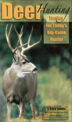 Deer Hunting: Tactics for Today's Big-Game Hunter 9780971410060