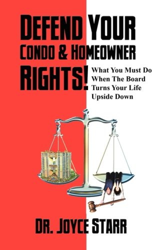 Defend Your Condo & Homeowner Rights! What You Must Do When the Board Turns Your Life Upside Down 9780979233371