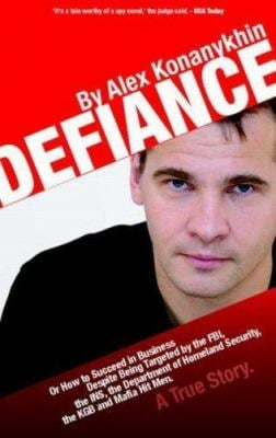 Defiance: Or How to Succeed in Business Despite Being Hounded by the FBI, the KGB, the INS, the Department of Homeland Security, 9780972737708