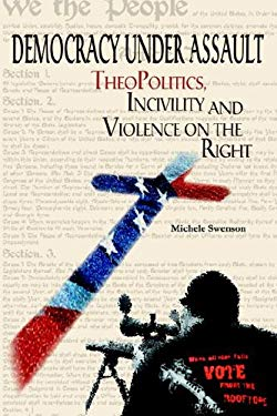 Democracy Under Assault: Theopolitics, Incivility and Violence on the Right 9780976678816