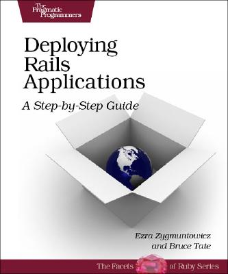 Deploying Rails Applications: A Step-By-Step Guide 9780978739201