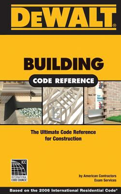 Dewalt Building Code Reference: The Ultimate Code Reference for Residential Construction 9780977718399