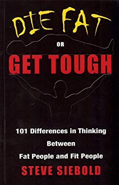 Die Fat or Get Tough: 101 Differences in Thinking Between Fat People and Fit People 9780975500330