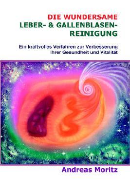 Die Wundersame Leber- & Gallenblasenreinigung 9780976794448