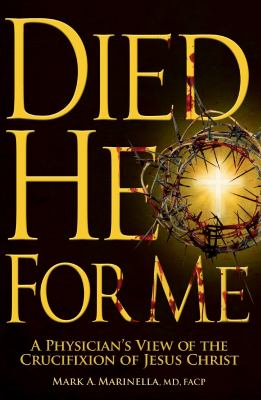 Died He for Me: A Physician's View of the Crucifixion of Jesus Christ 9780979673665