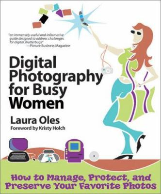 Digital Photography for Busy Women: How to Manage, Protect, and Preserve Your Favorite Photos