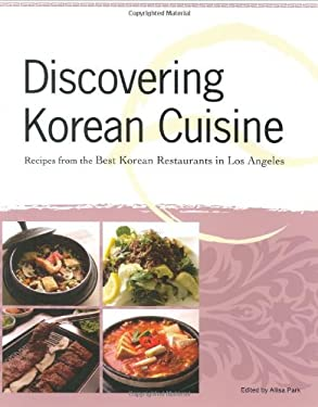 Discovering Korean Cuisine: Recipes from the Best Korean Restaurants in Los Angeles 9780978541804