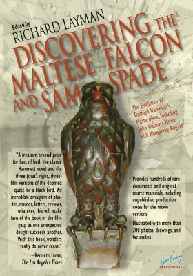 Discovering the Maltese Falcon and Sam Spade: The Evolution of Dashiell Hammett's Masterpiece, Including John Huston's Movie with Humphrey Bogart 9780972589864