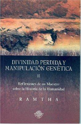 Divinidad Perdida y Manipulacion Genetica: Reflexiones de Un Maestro Sobre La Historia de La Humanidad 9780977266951