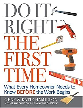 Do It Right the First Time: What Every Homeowner Needs to Know Before the Work Begins 9780974937359