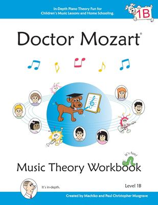 Doctor Mozart Music Theory Workbook Level 1b: In-Depth Piano Theory Fun for Children 's Music Lessons and Home Schooling - Highly Effective for Beginn