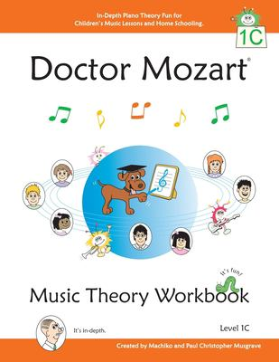Doctor Mozart Music Theory Workbook Level 1c: In-Depth Piano Theory Fun for Children 's Music Lessons and Home Schooling - Highly Effective for Beginn 9780978127749