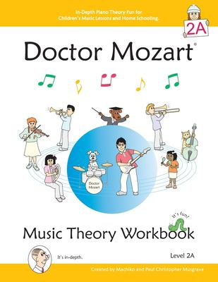 Doctor Mozart Music Theory Workbook Level 2a: In-Depth Piano Theory Fun for Childern's Music Lessons and Home Schooling - Highly Effective for Beginne 9780978127770