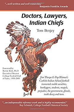 Doctors, Lawyers, Indian Chiefs: Jim Thorpe & Pop Warner's Carlisle Indian School Football Immortals Tackle Socialites, Bootleggers, Students, Moguls,