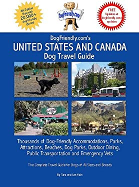 Dogfriendly.Com's United States and Canada Dog Travel Guide: Dog-Friendly Accommodations, Beaches, Public Transportation, National Parks, Attractions 9780979555107