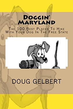 Doggin' Maryland: The 100 Best Places to Hike with Your Dog in the Free State 9780978562236
