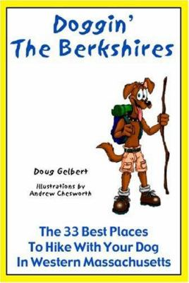Doggin' the Berkshires: The 33 Best Places to Hike with Your Dog in Western Massachusetts 9780978562250
