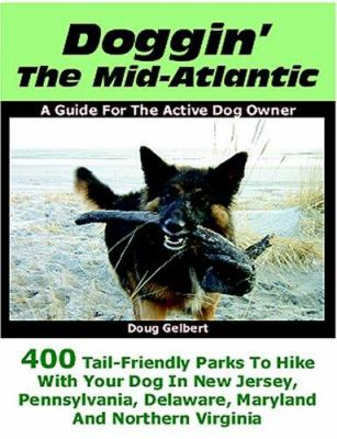 Doggin' the Mid-Atlantic: 400 Tail Friendly Parks to Hike with Your Dog in New Jersey, Pennsylvania, Delaware, Maryland and Northern Virginia 9780978562274