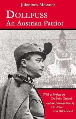 Dollfuss: An Austrian Patriot 9780971828667