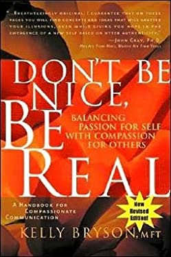 Don't Be Nice, Be Real: Balancing Passion for Self with Compassion for Others 9780972002851