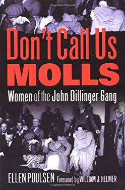 Don't Call Us Molls: Women of the John Dillinger Gang 9780971720008