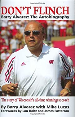 Don't Flinch: Barry Alvarez, the Autobiography: The Story of Wisconsin's All-Time Winningest Coach 9780975876978