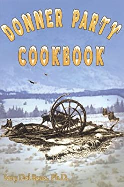 Donner Party Cookbook: A Guide to Survival on the Hastings Cut Off 9780972221733