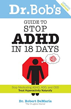 Dr. Bob's Guide to Stop ADHD in 18 Days 9780972890717