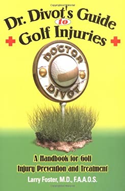 Dr. Divot's Guide to Golf Injuries: A Handbook for Golf Injury Prevention and Treatment 9780974731544