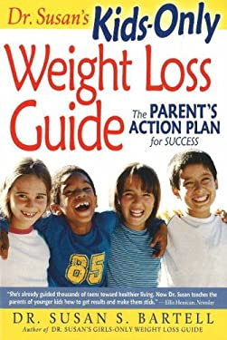 Dr. Susan's Kids-Only Weight Loss Guide: The Parent's Action Plan for Success 9780972150217