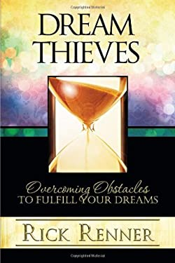 Dream Thieves: Overcoming Obstacles to Fulfill Your Dreams 9780977945931