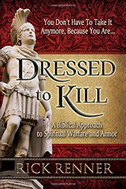 Dressed to Kill: A Biblical Approach to Spiritual Warfare and Armor 9780977945900