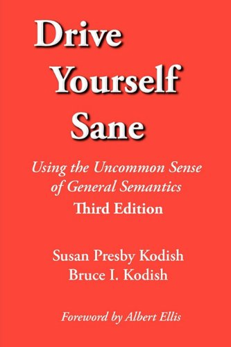 Drive Yourself Sane: Using the Uncommon Sense of General Semantics. Third Edition. 9780970066411