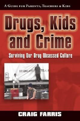 Drugs, Kids & Crime: Surviving Our Drug Obsessed Culture 9780974975818