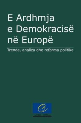 E Ardhmja E Demokracise Ne Europe: Trende, Analiza Dhe Reforma Politike 9780977666256