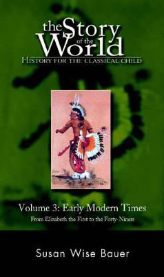 The Story of the World: History for the Classical Child: Early Modern Times: From Elizabeth the First to the Forty-Niners 9780972860307