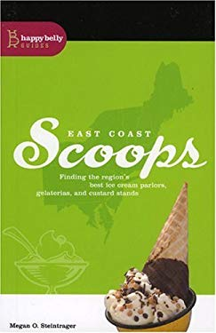 East Coast Scoops: Finding the Region's Best Ice Cream Parlors, Gelaterias and Custard Stands 9780974911823