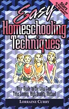 Easy Homeschooling Techniques: Your Guide to the Low Cost, Time Saving, High Quality Method 9780970996503