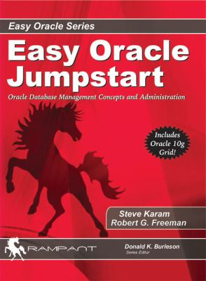 Easy Oracle Jumpstart: Oracle Database Management Concepts and Administration 9780975913550