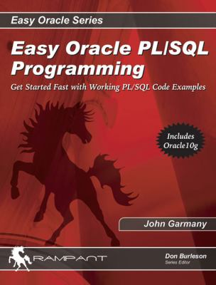 Easy Oracle PL/SQL Programming: Get Started Fast with Working PL/SQL Code Examples 9780975913574
