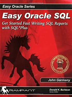 Easy Oracle SQL: Get Started Fast Writing SQL Reports with SQL*Plus 9780972751377