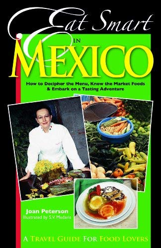 Eat Smart in Mexico: How to Decipher the Menu, Know the Market Foods & Embark on a Tasting Adventure 9780977680108