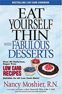 Eat Yourself Thin with Fabulous Desserts: Sugar Free Low Carb Recipes 9780970102911