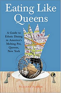 Eating Like Queens: A Guide to Ethnic Dining in America's Melting Pot, Queens, New York 9780976353911