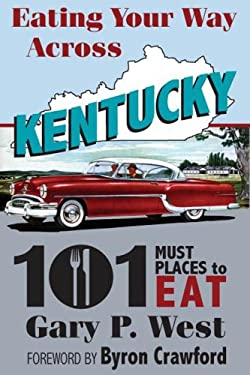 Eating Your Way Across Kentucky: 101 Must Places to Eat 9780979002519