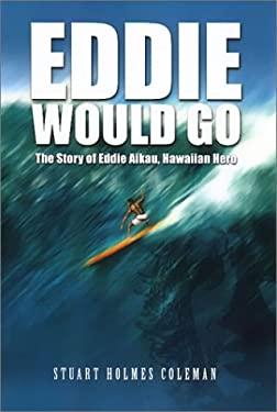 Eddie Would Go: The Story of Eddie Aikau, Hawaiian Hero 9780970621375