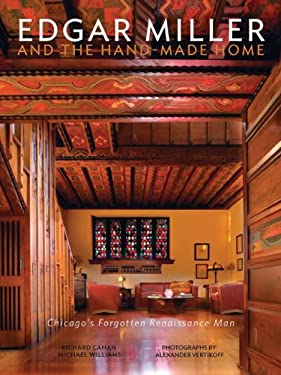Edgar Miller and the Handmade Home: Chicago's Forgotten Renaissance Man 9780978545055