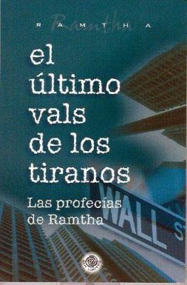 El Ultimo Vals de los Tiranos: Las Profecias de Ramtha = Last Waltz of the Tyrants 9780971272569